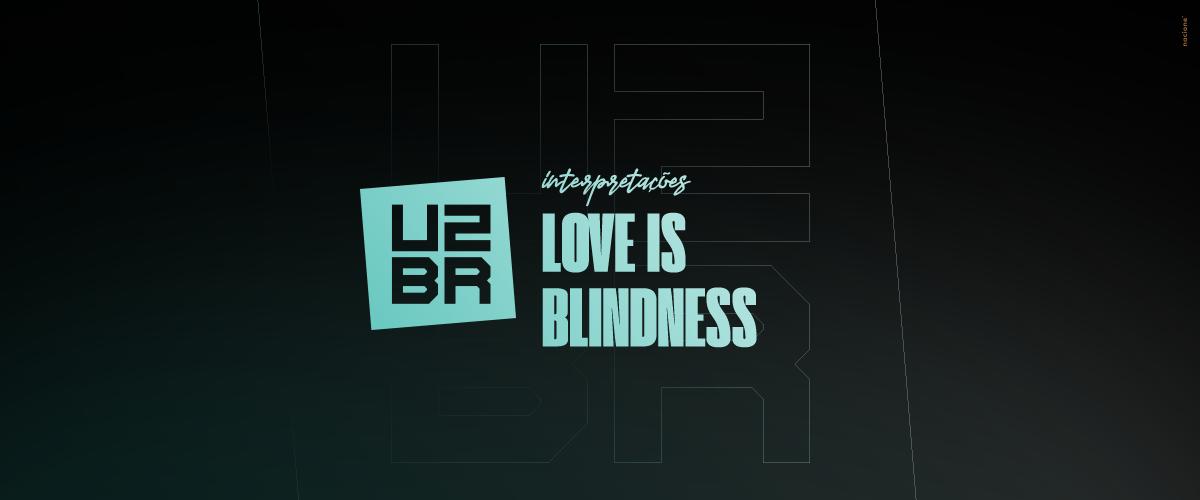 Interpretação: Love Is Blindness