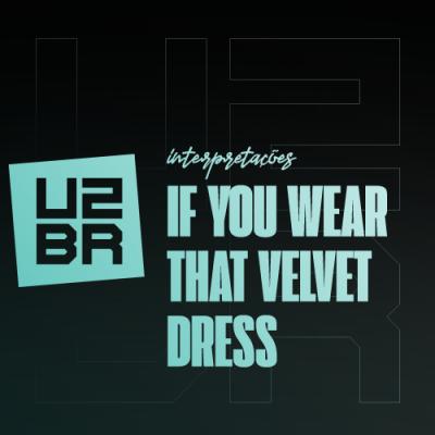 Interpretação: If You Wear That Velvet Dress
