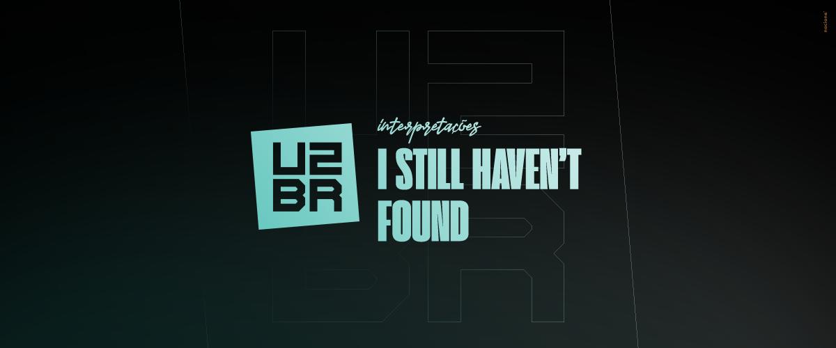 Interpretação: I Still Haven't Found What I'm Looking For
