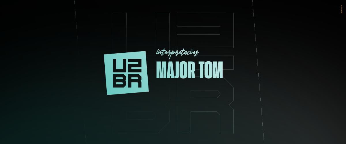 Interpretação: Major Tom, o piloto da 360° Tour