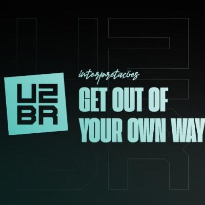 Interpretação: Get Out Of Your Own Way